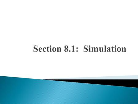  A simulation is a term which describes using a table of random digits, calculator, or computer software to imitate chance behavior.  The 3 steps in.