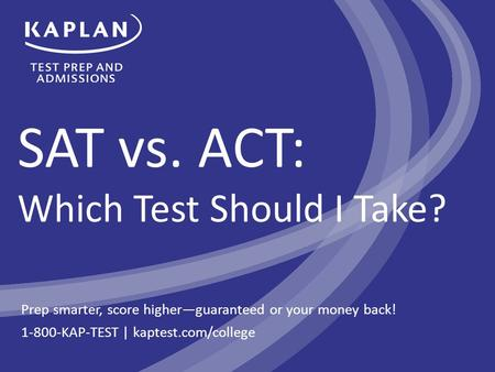 SAT vs. ACT: Which Test Should I Take? Prep smarter, score higher—guaranteed or your money back! 1-800-KAP-TEST | kaptest.com/college.