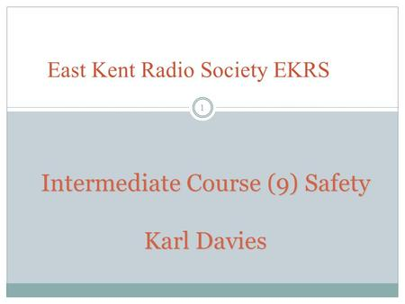 Intermediate Course (9) Safety Karl Davies East Kent Radio Society EKRS 1.