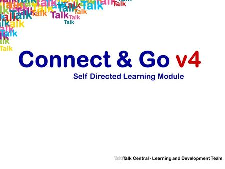 Connect & Go v4 Self Directed Learning Module Central - Learning and Development Team.