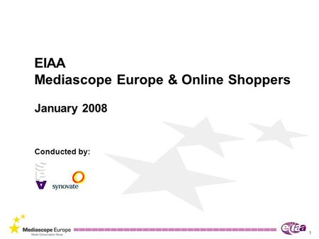 1 EIAA Mediascope Europe & Online Shoppers January 2008 Conducted by: