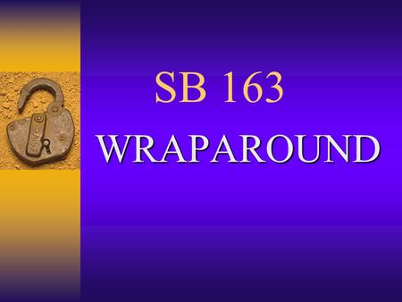 SB 163 WRAPAROUND. Where we are and where we are going?  Status of Wrap in California  Successes noted  Challenges noted  What's on the horizon?