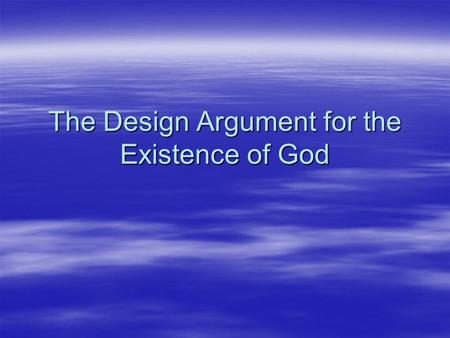 The Design Argument for the Existence of God. Key Terms:  Telos: from the Greek meaning end, aim, purpose. Analogy: a comparison of similars. Natural.