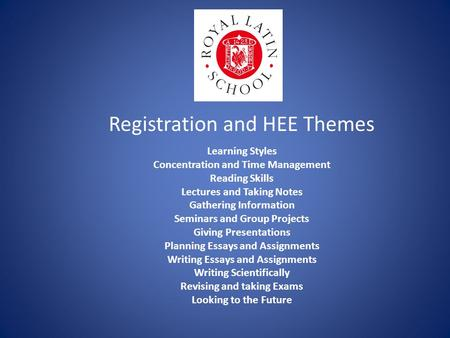 Registration and HEE Themes Learning Styles Concentration and Time Management Reading Skills Lectures and Taking Notes Gathering Information Seminars and.