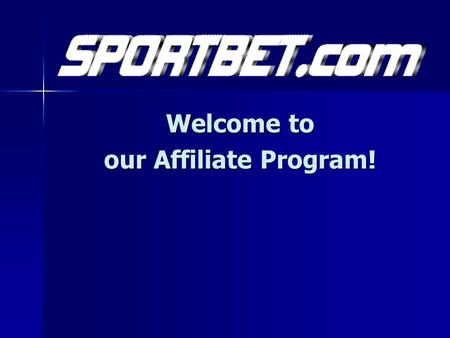 Welcome to our Affiliate Program!. Contents Slide 3:Introduction to the Sportbet.com Affiliate Program Slide 4:Advantages of the Affiliate program Slide.