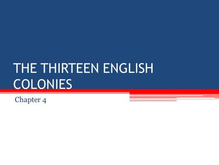 THE THIRTEEN ENGLISH COLONIES Chapter 4. The New England Colonies  Massachusetts Bay Colony  Who founded it?  John Winthrop and 1,000 others  What.