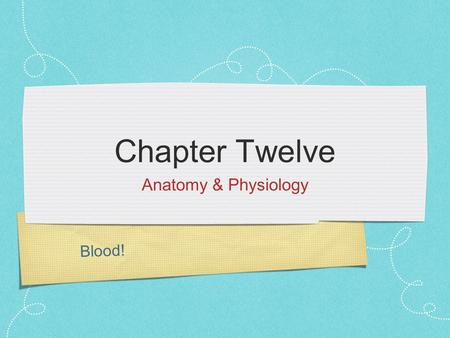 Blood! Chapter Twelve Anatomy & Physiology. Introduction Blood is a liquid connective tissue that serves as the transport medium in the circulatory system.
