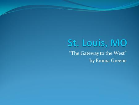 """The Gateway to the West"" by Emma Greene. Dr. Pepper? This will make sense in a minute…"