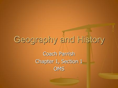Geography and History Coach Parrish Chapter 1, Section 1 OMS.