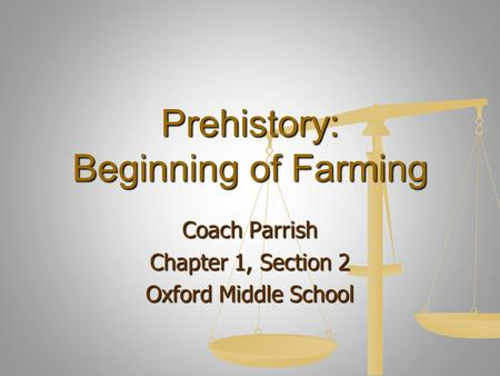 Prehistory: Beginning of Farming Coach Parrish Chapter 1, Section 2 Oxford Middle School.