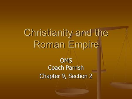 Christianity and the Roman Empire OMS Coach Parrish Chapter 9, Section 2.