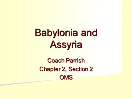 Babylonia and Assyria Coach Parrish Chapter 2, Section 2 OMS.