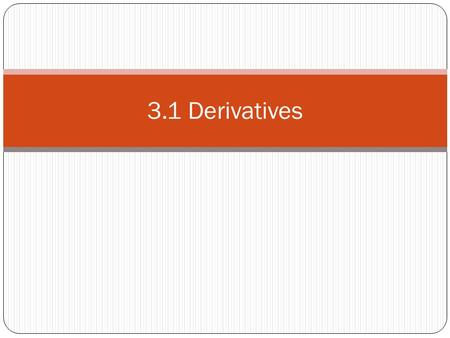 3.1 Derivatives. Derivative A derivative of a function is the instantaneous rate of change of the function at any point in its domain. We say this is.