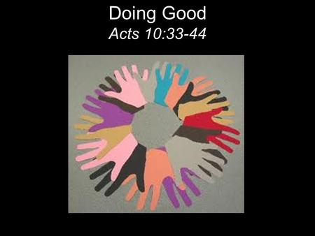 "Doing Good Acts 10:33-44. The next day John saw Jesus coming toward him and said, ""Behold, the Lamb of God, who takes away the sin of the world!"" John."