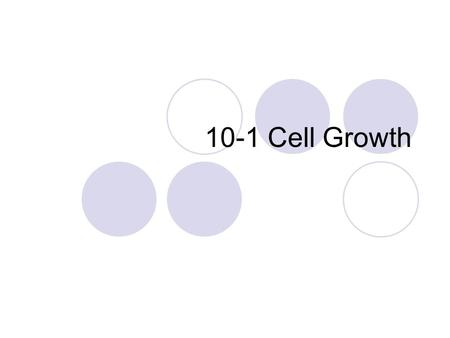 10-1 Cell Growth. Limits To Growth The larger a cell becomes, the more demands the cell places on it DNA and the more trouble the cell has moving enough.