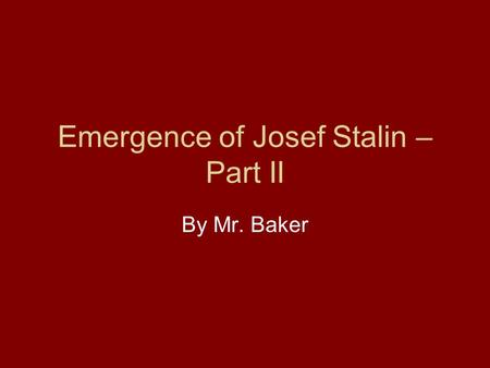 Emergence of Josef Stalin – Part II By Mr. Baker.