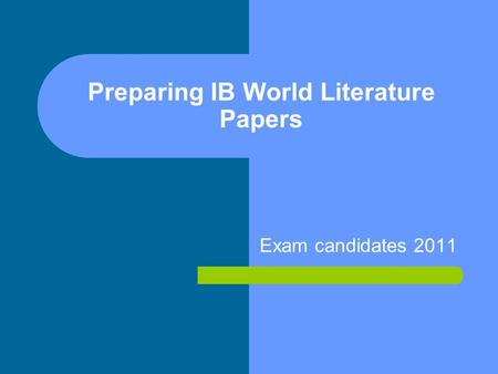 Preparing IB World Literature Papers Exam candidates 2011.