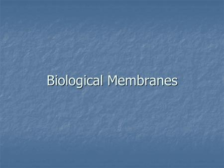 Biological Membranes. Biological membranes Biological membranes Complex, dynamic structures made of lipid and protein molecules Complex, dynamic structures.