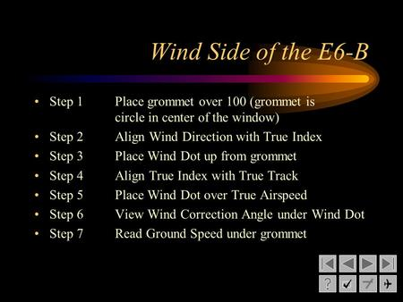 Wind Side of the E6-B Step 1Place grommet over 100 (grommet is circle in center of the window) Step 2Align Wind Direction with True Index Step 3Place Wind.