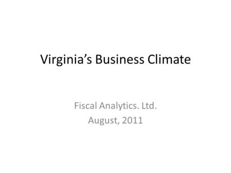 Virginia's Business Climate Fiscal Analytics. Ltd. August, 2011.