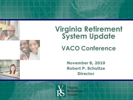 Virginia Retirement System Update VACO Conference November 8, 2010 Robert P. Schultze Director.