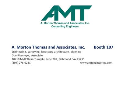 A. Morton Thomas and Associates, Inc. Booth 107 Engineering, surveying, landscape architecture, planning Don Rissmeyer, Associate 10710 Midlothian Turnpike.