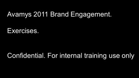 Avamys 2011 Brand Engagement. Exercises. Confidential. For internal training use only.