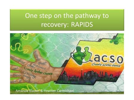One step on the pathway to recovery: RAPIDS Amanda Bladen & Heather Carmichael.