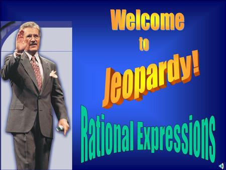 Welcome to Jeopardy! Rational Expressions.