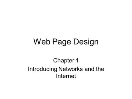 Web Page Design Chapter 1 Introducing Networks and the Internet.