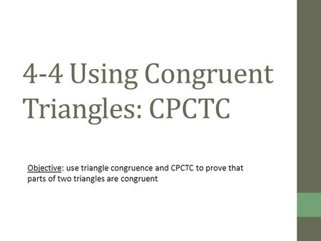 4-4 Using Congruent Triangles: CPCTC