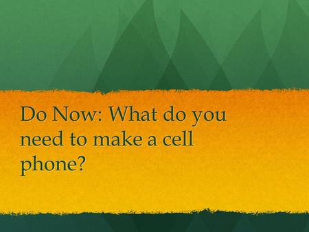 Do Now: What do you need to make a cell phone?. Neolithic: Living in settled communities Hunters- gatherers stayed in one place as long as the food lasted.