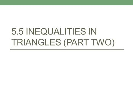 5.5 INEQUALITIES IN TRIANGLES (PART TWO). Think back…. What do we remember about the exterior angles of a triangle?