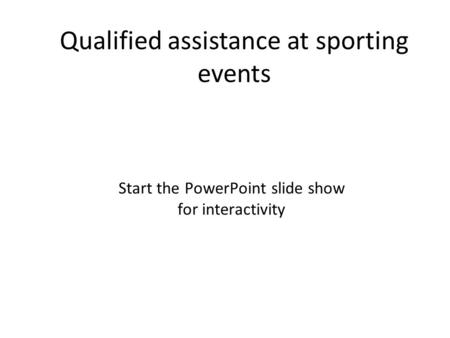 Qualified assistance at sporting events Start the PowerPoint slide show for interactivity.