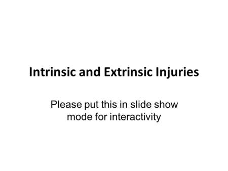 Intrinsic and Extrinsic Injuries Please put this in slide show mode for interactivity.