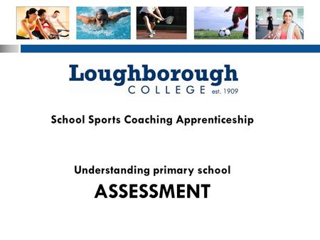 School Sports Coaching Apprenticeship ASSESSMENT Understanding primary school.