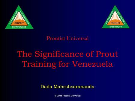  2004 Proutist Universal Proutist Universal The Significance of Prout Training for Venezuela Dada Maheshvarananda.