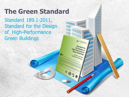 The Green Standard Standard 189.1-2011, Standard for the Design of High-Performance Green Buildings.