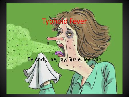 Typhoid Fever By Andy, Jae, Jay, Suzie, Jee Min. Causes An acute illness associated with fever caused by the Salmonella typhi bacteria Also caused by.