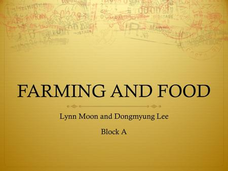 FARMING AND FOOD Lynn Moon and Dongmyung Lee Block A.