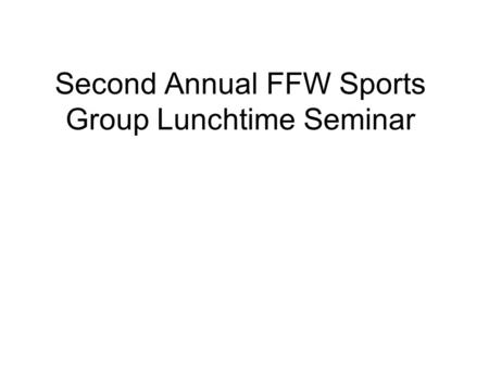 Second Annual FFW Sports Group Lunchtime Seminar.