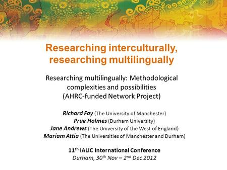 Researching interculturally, researching multilingually Researching multilingually: Methodological complexities and possibilities (AHRC-funded Network.