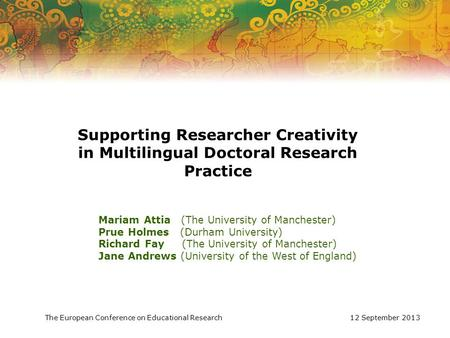 Supporting Researcher Creativity in Multilingual Doctoral Research Practice Mariam Attia (The University of Manchester) Prue Holmes (Durham University)