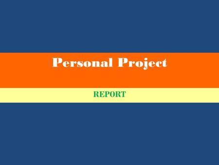 Personal Project REPORT. AIMS engage in personal inquiry on issues that are relevant to themselves, through an area of interaction as a context for learning.