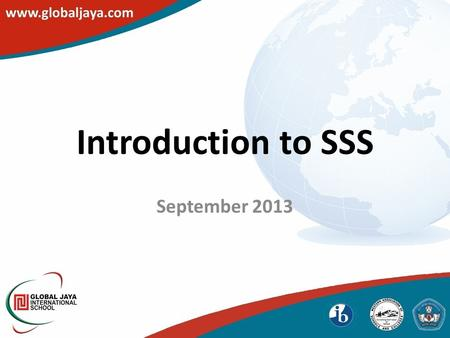 Introduction to SSS September 2013. Counselors Dwi (Counselor) Ingrid (Counselor) Regina (Counselor / Psychologist) 4 th Counselor…?? (tba)