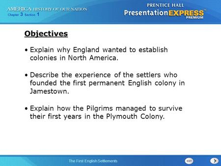Objectives Explain why England wanted to establish colonies in North America. Describe the experience of the settlers who founded the first permanent.