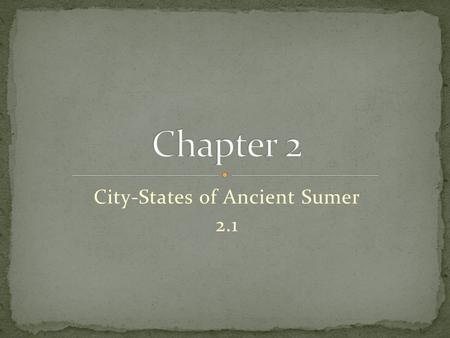 City-States of Ancient Sumer 2.1. Was a region of the Middle East named for its rich soils and golden wheat fields Lying within the Fertile Crescent.