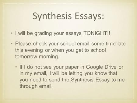 Synthesis Essays: I will be grading your essays TONIGHT!! Please check your school email some time late this evening or when you get to school tomorrow.