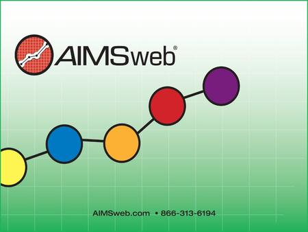 This presentation is conducted in conjunction with the AIMSweb® Training and Consultation Services Planning Guide©