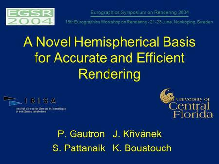 A Novel Hemispherical Basis for Accurate and Efficient Rendering P. Gautron J. Křivánek S. Pattanaik K. Bouatouch Eurographics Symposium on Rendering 2004.